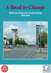 A Road To Change: Ballymun Community Alcohol Strategy 2010 – 2016